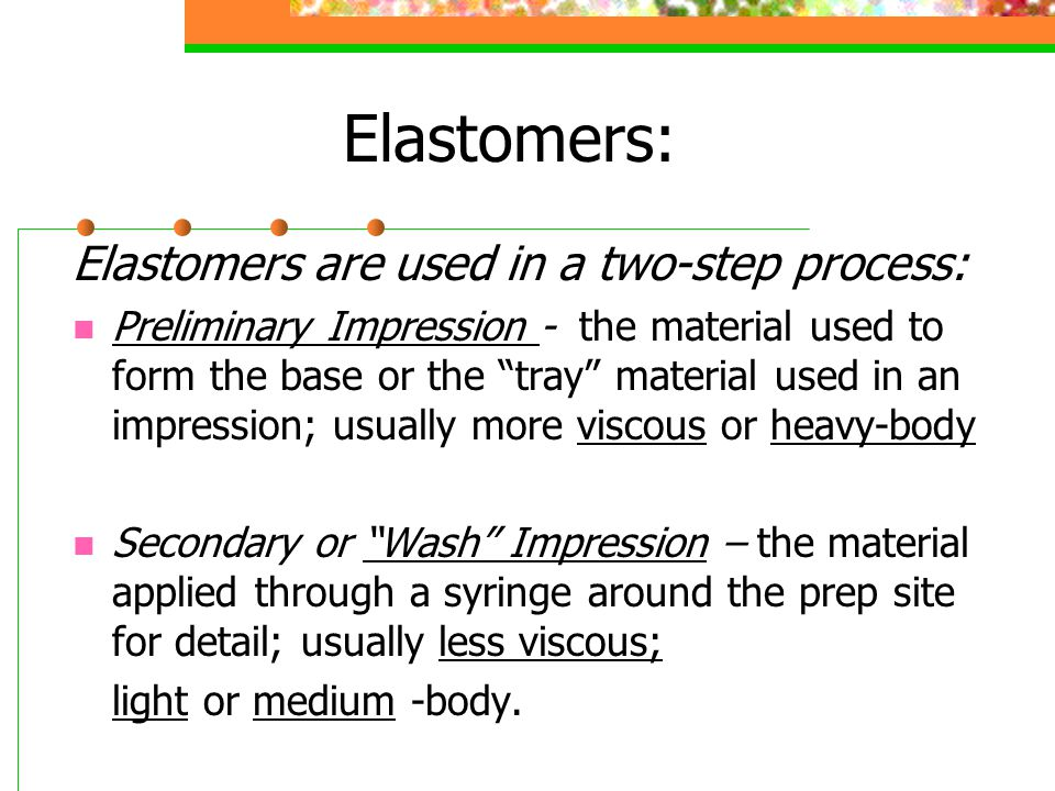 Elastomers: Elastomers are used in a two-step process: