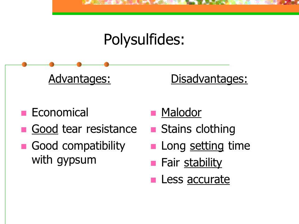 Polysulfides: Advantages: Economical Good tear resistance