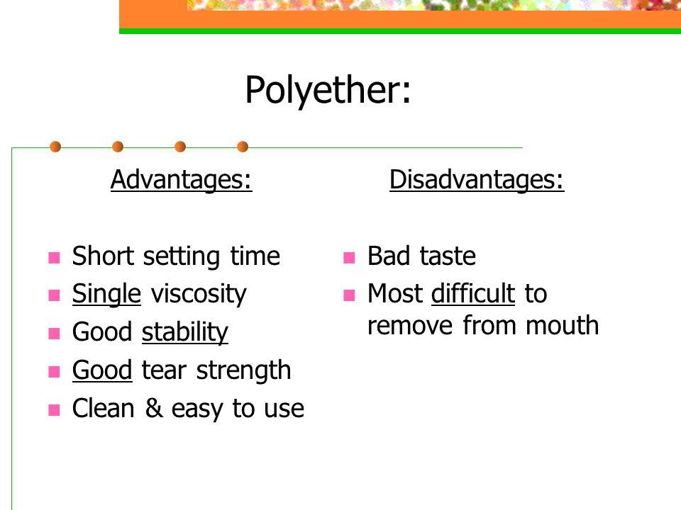 Polyether: Advantages: Short setting time Single viscosity