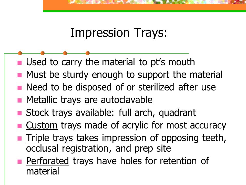 Impression Trays: Used to carry the material to pt's mouth