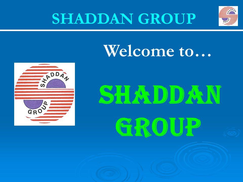 SHADDAN GROUP Welcome to… SHADDAN GROUP