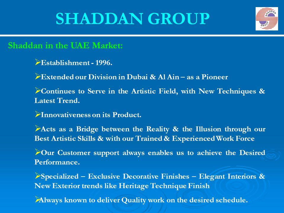 SHADDAN GROUP Shaddan in the UAE Market: Establishment - 1996.