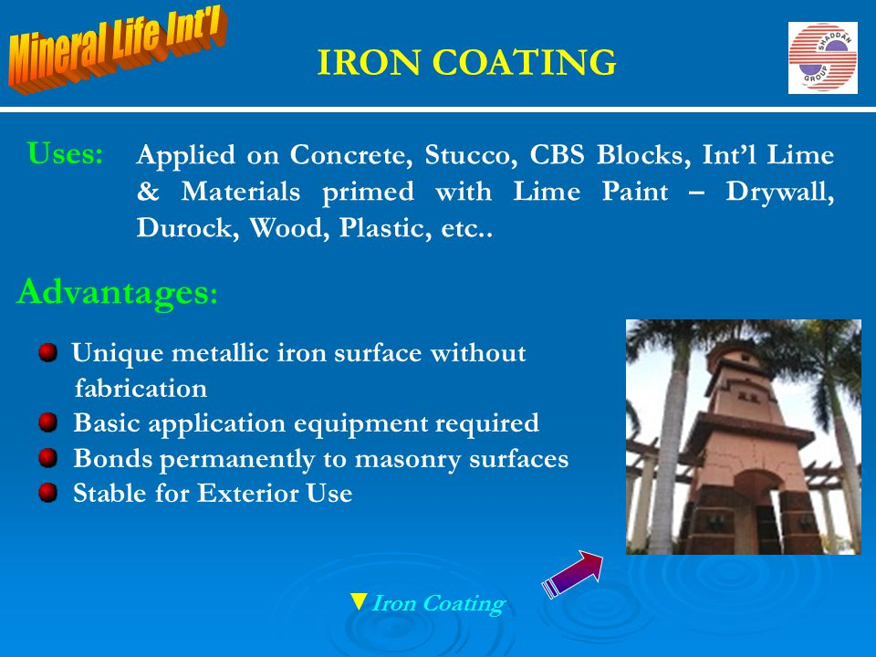 IRON COATING Advantages: Mineral Life Int l Uses: