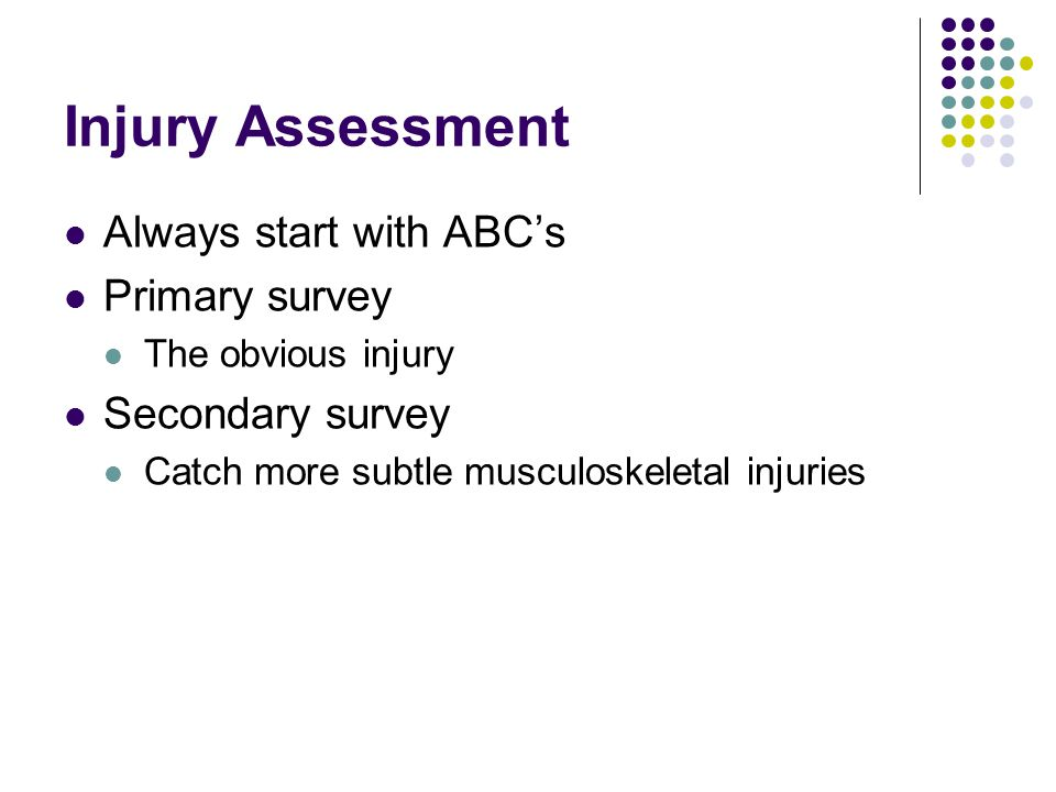 Injury Assessment Always start with ABC's Primary survey
