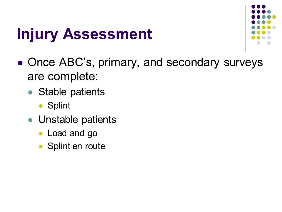 Injury Assessment Once ABC's, primary, and secondary surveys are complete: Stable patients. Splint.