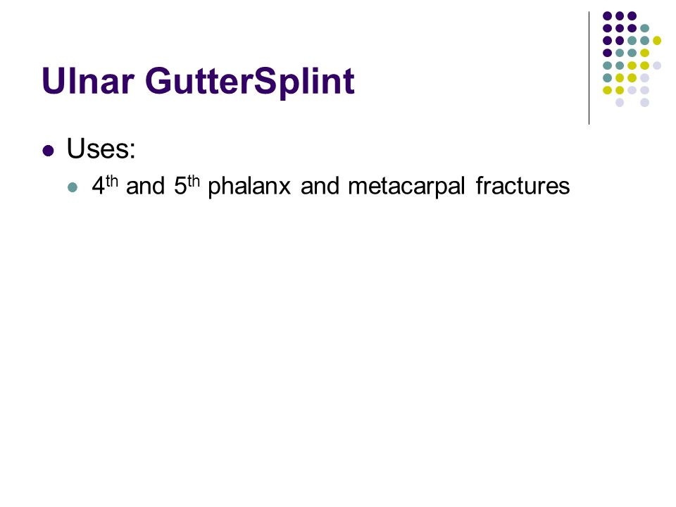 Ulnar GutterSplint Uses: 4th and 5th phalanx and metacarpal fractures