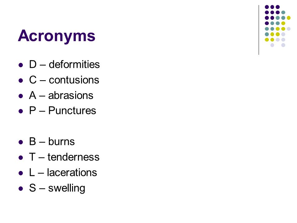Acronyms D – deformities C – contusions A – abrasions P – Punctures
