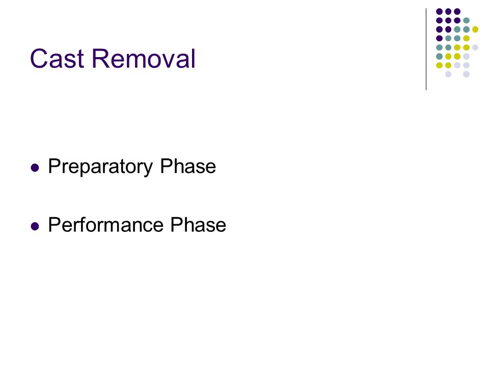 Cast Removal Preparatory Phase Performance Phase