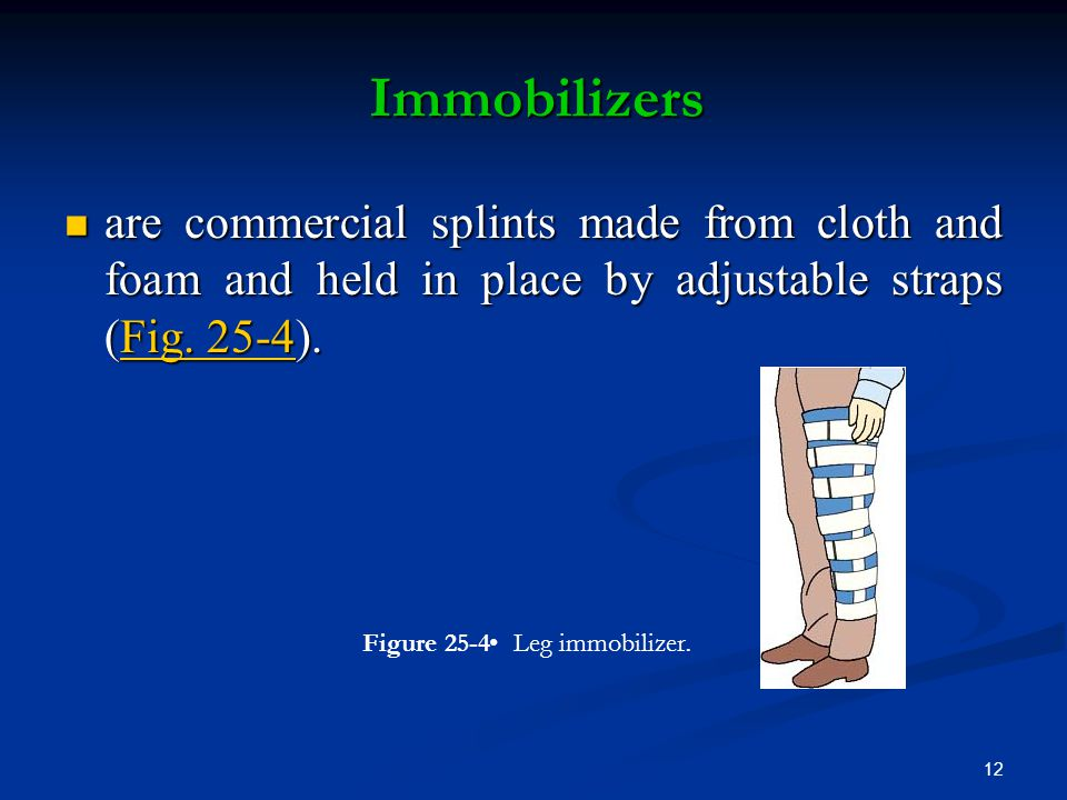 Immobilizers are commercial splints made from cloth and foam and held in place by adjustable straps (Fig. 25-4).