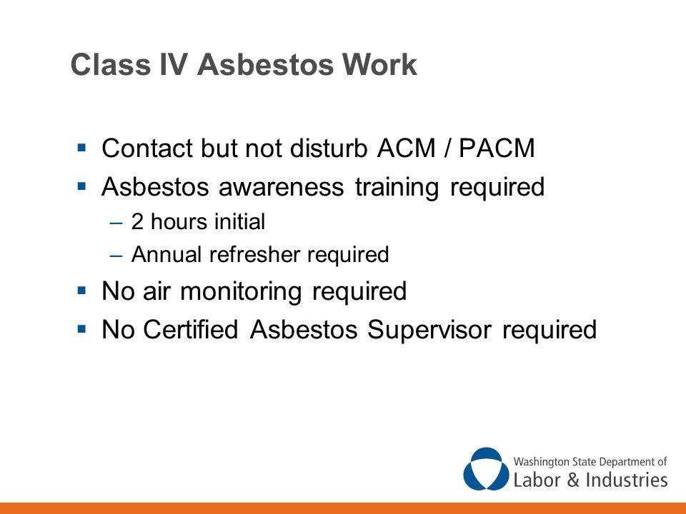 Class IV Asbestos Work Contact but not disturb ACM / PACM