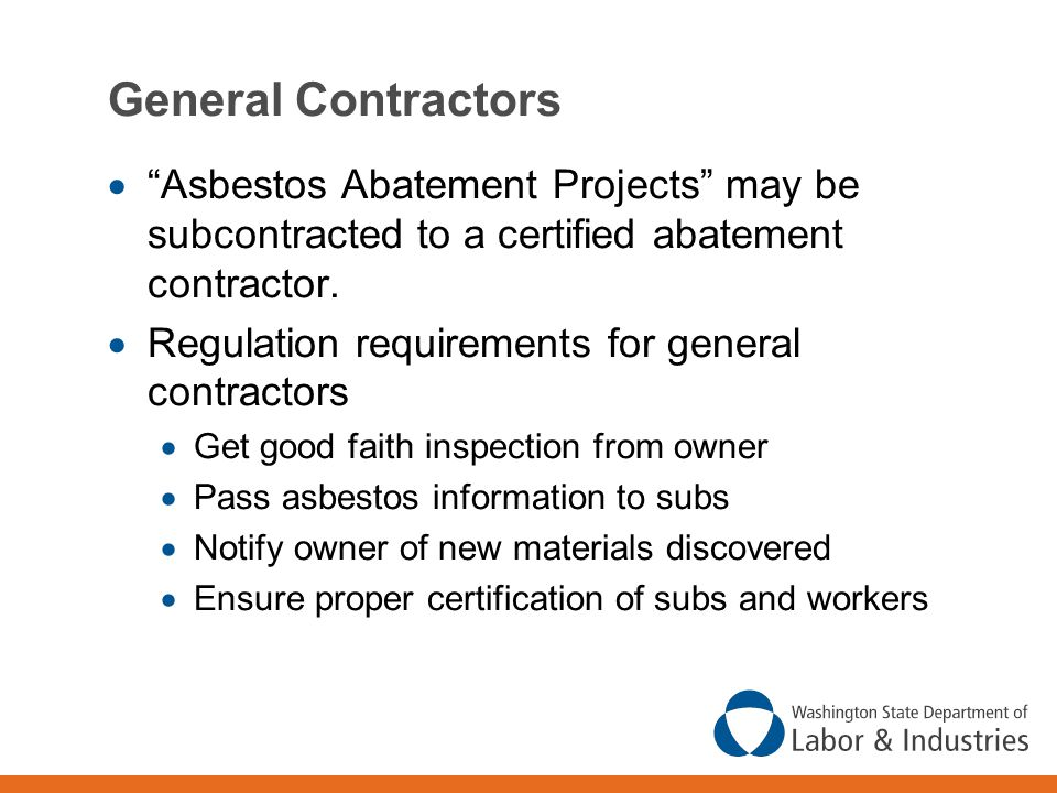 General Contractors Asbestos Abatement Projects may be subcontracted to a certified abatement contractor.