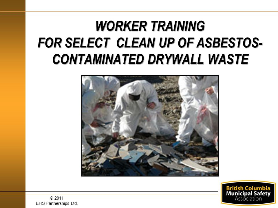 WORKER TRAINING FOR SELECT CLEAN UP OF ASBESTOS-CONTAMINATED DRYWALL WASTE