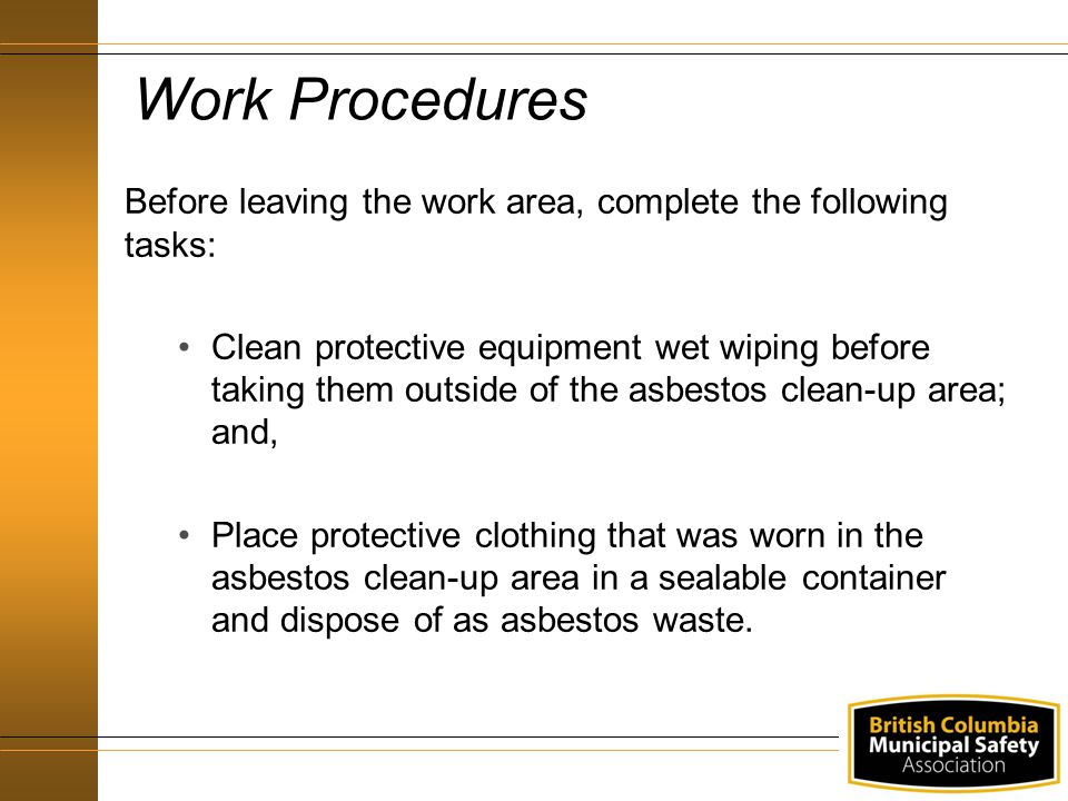 Work Procedures Before leaving the work area, complete the following tasks: