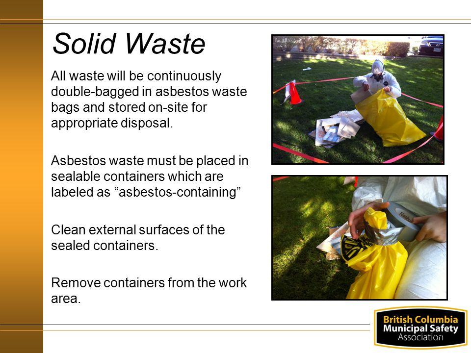 Solid Waste All waste will be continuously double-bagged in asbestos waste bags and stored on-site for appropriate disposal.