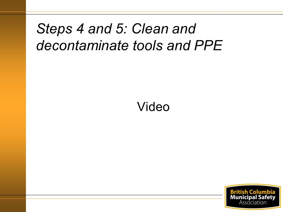 Steps 4 and 5: Clean and decontaminate tools and PPE