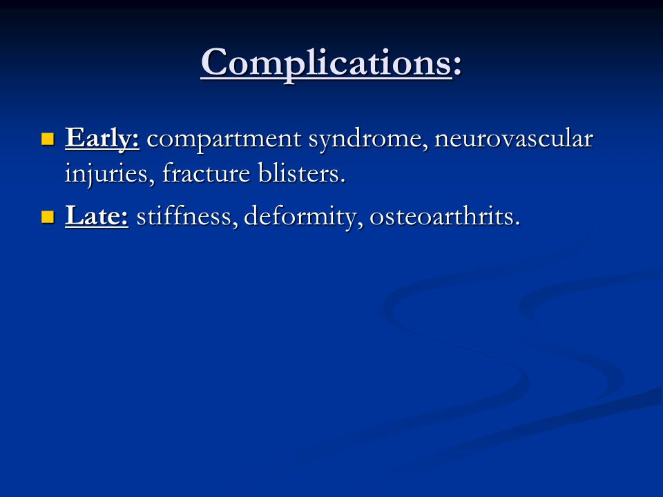 Complications: Early: compartment syndrome, neurovascular injuries, fracture blisters.