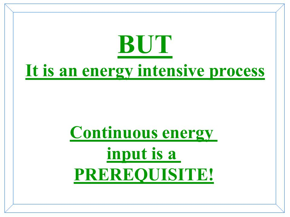 BUT It is an energy intensive process