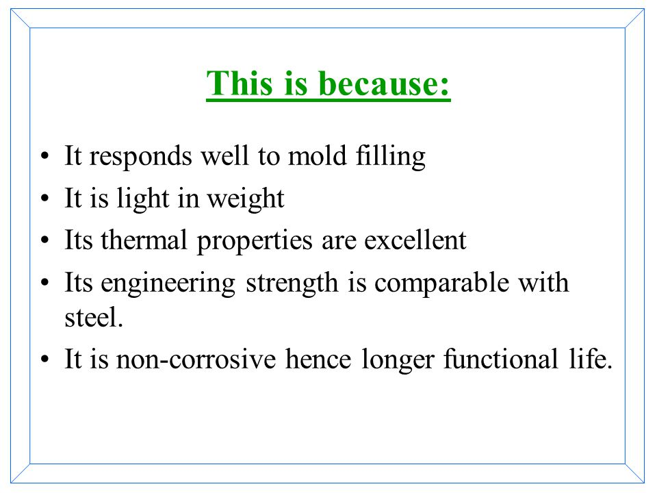 This is because: It responds well to mold filling