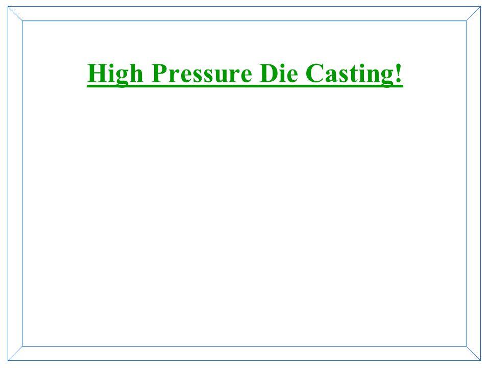 High Pressure Die Casting!
