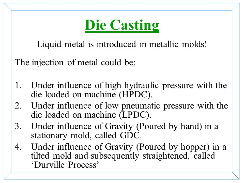 Liquid metal is introduced in metallic molds!