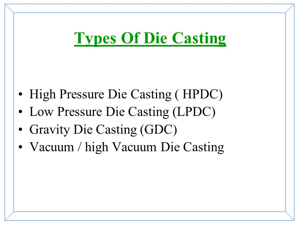Types Of Die Casting High Pressure Die Casting ( HPDC)