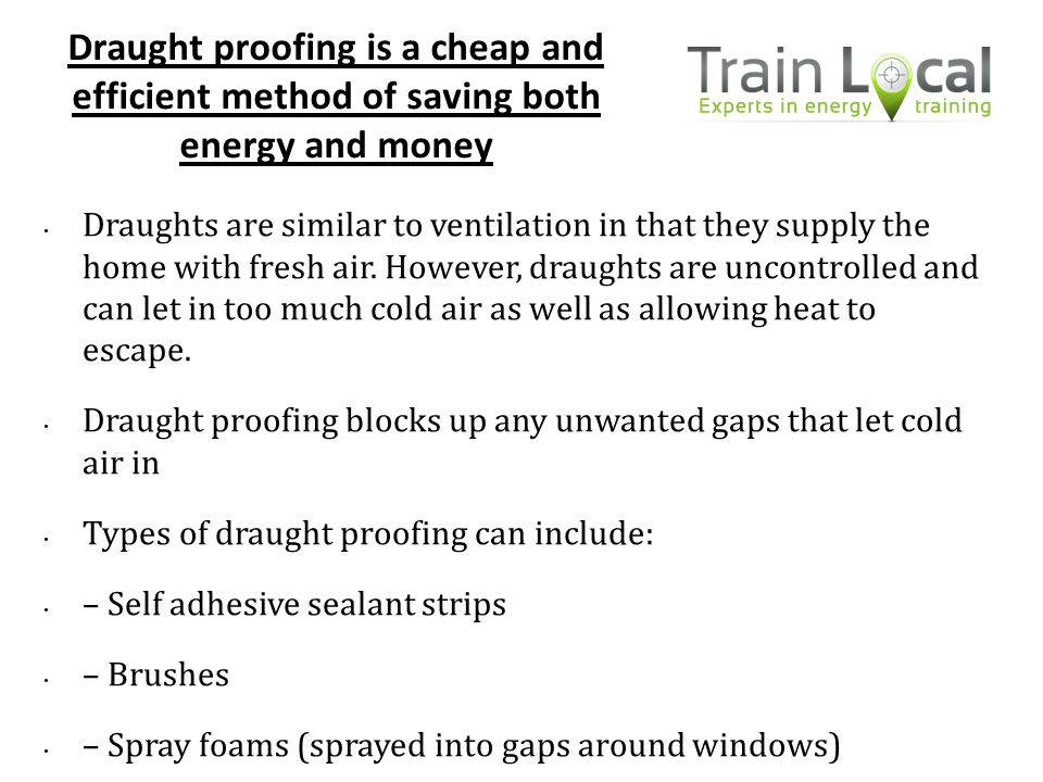 Draught proofing is a cheap and efficient method of saving both energy and money
