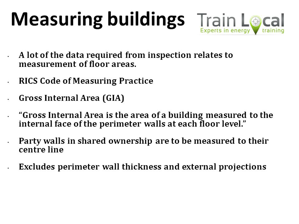 Measuring buildings A lot of the data required from inspection relates to measurement of floor areas.