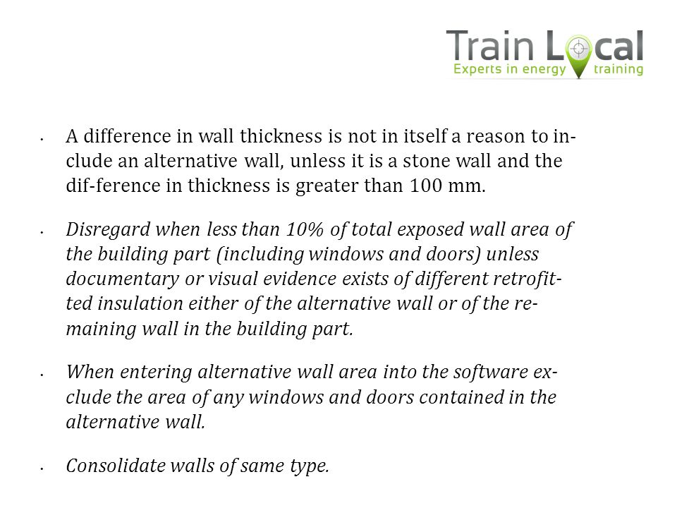 A difference in wall thickness is not in itself a reason to in- clude an alternative wall, unless it is a stone wall and the dif-ference in thickness is greater than 100 mm.