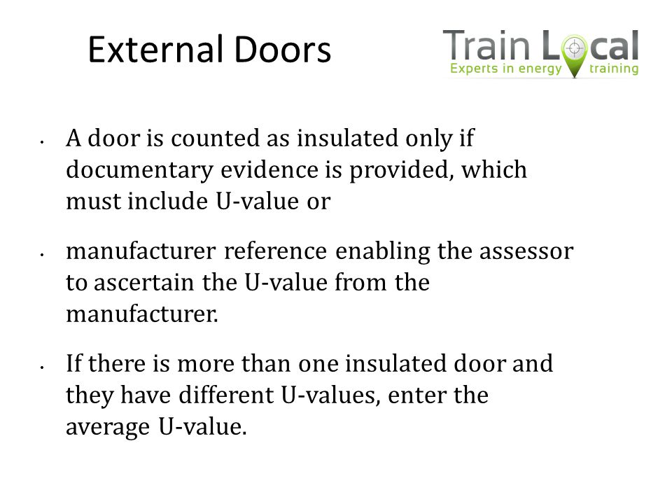 External Doors A door is counted as insulated only if documentary evidence is provided, which must include U-value or.