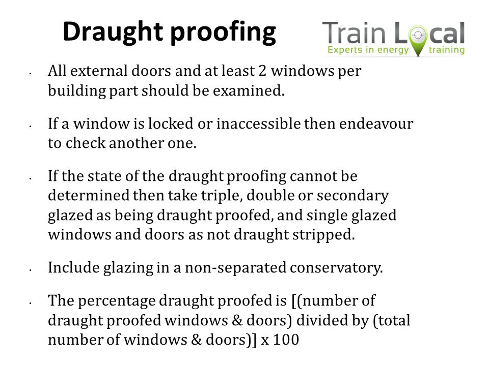 Draught proofing All external doors and at least 2 windows per building part should be examined.