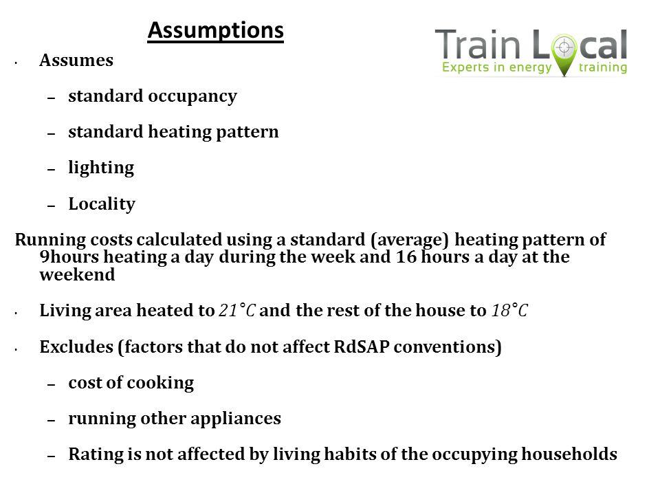 Assumptions Assumes standard occupancy standard heating pattern