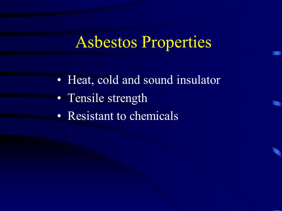 Asbestos Properties Heat, cold and sound insulator Tensile strength