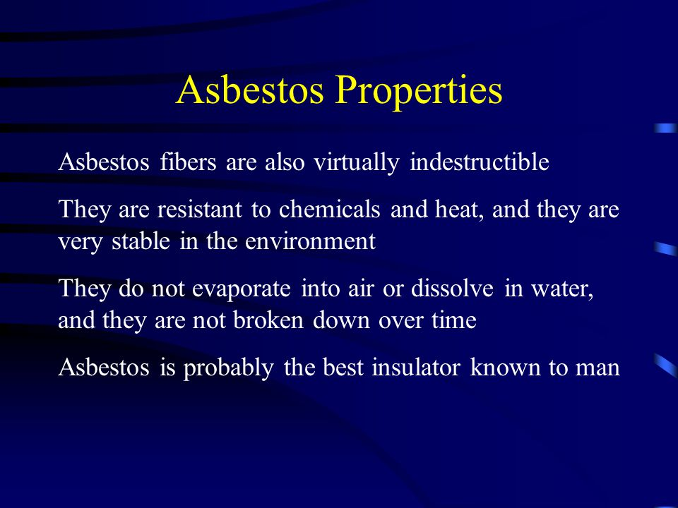 Asbestos Properties Asbestos fibers are also virtually indestructible