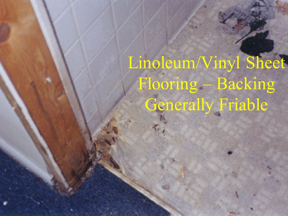 Linoleum/Vinyl Sheet Flooring – Backing Generally Friable
