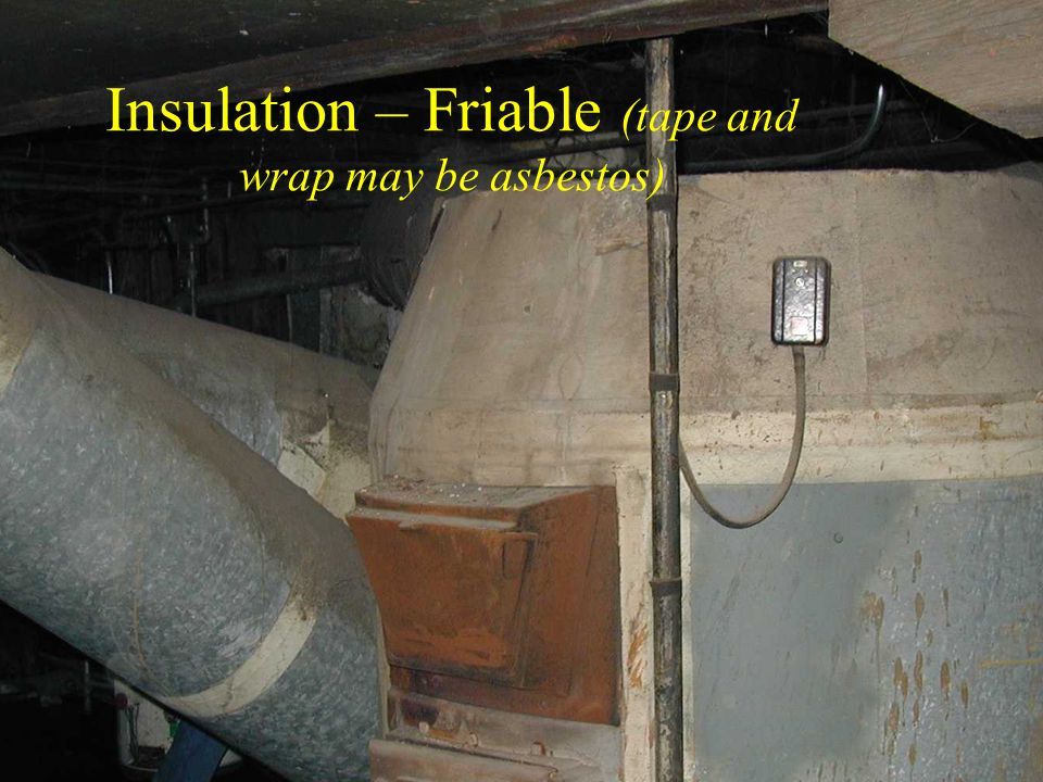 Insulation – Friable (tape and wrap may be asbestos)