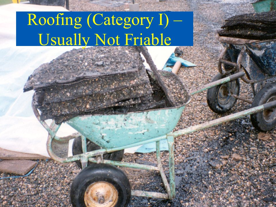 Roofing (Category I) – Usually Not Friable