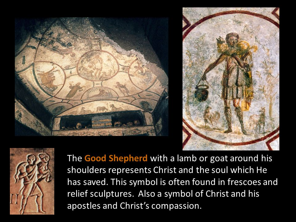 The Good Shepherd with a lamb or goat around his shoulders represents Christ and the soul which He has saved.