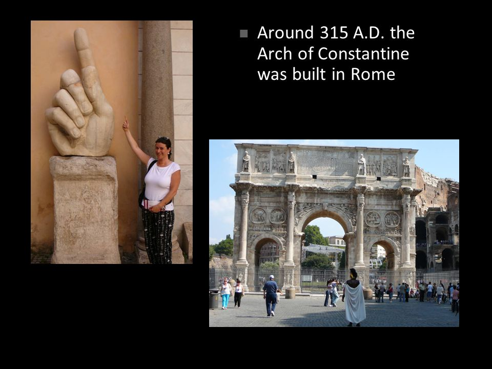 Around 315 A.D. the Arch of Constantine was built in Rome
