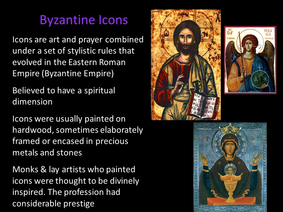 Byzantine Icons Icons are art and prayer combined under a set of stylistic rules that evolved in the Eastern Roman Empire (Byzantine Empire)