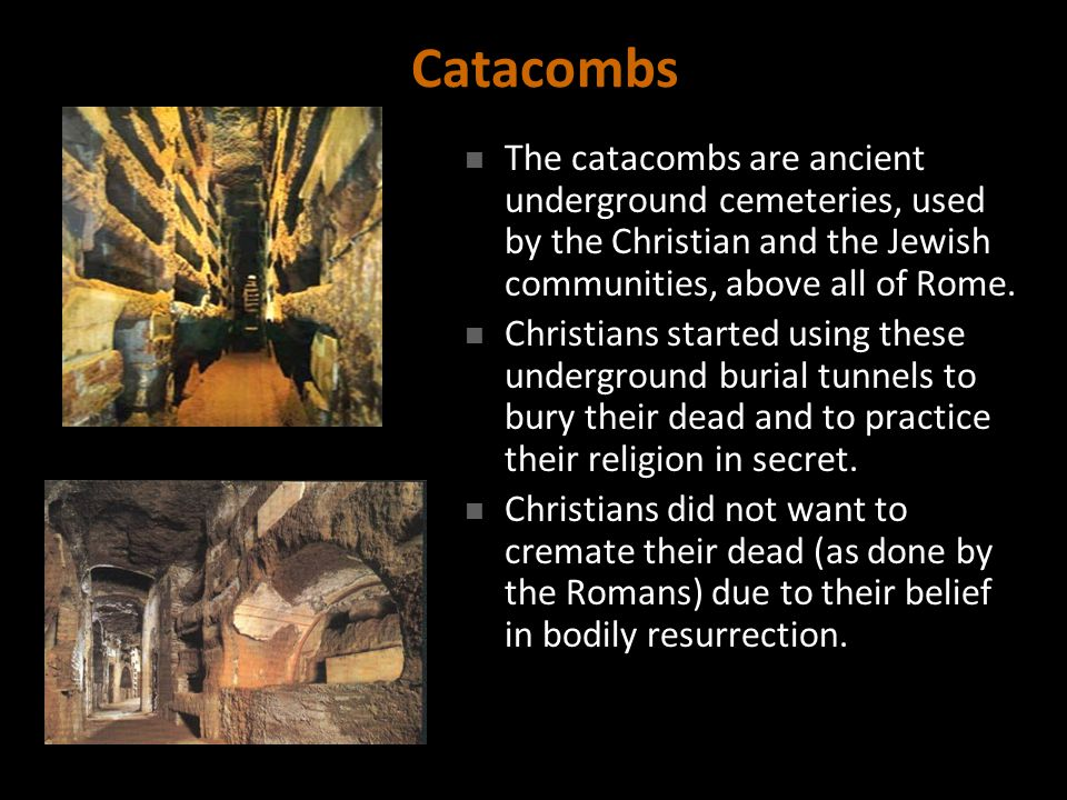 Catacombs The catacombs are ancient underground cemeteries, used by the Christian and the Jewish communities, above all of Rome.