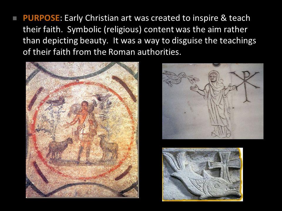 PURPOSE: Early Christian art was created to inspire & teach their faith.