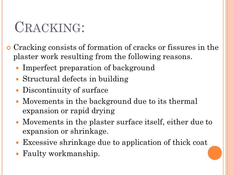 Cracking: Cracking consists of formation of cracks or fissures in the plaster work resulting from the following reasons.