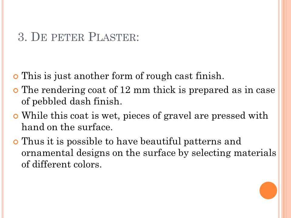 3. De peter Plaster: This is just another form of rough cast finish.