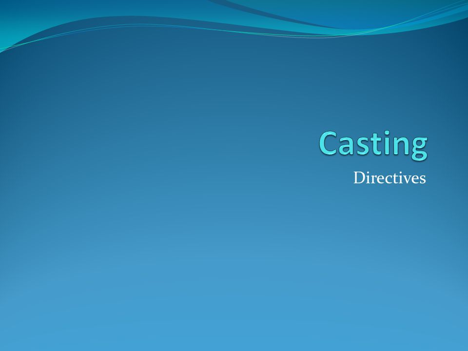 Casting Directives