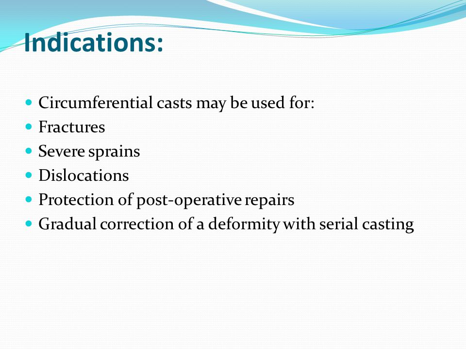 Indications: Circumferential casts may be used for: Fractures