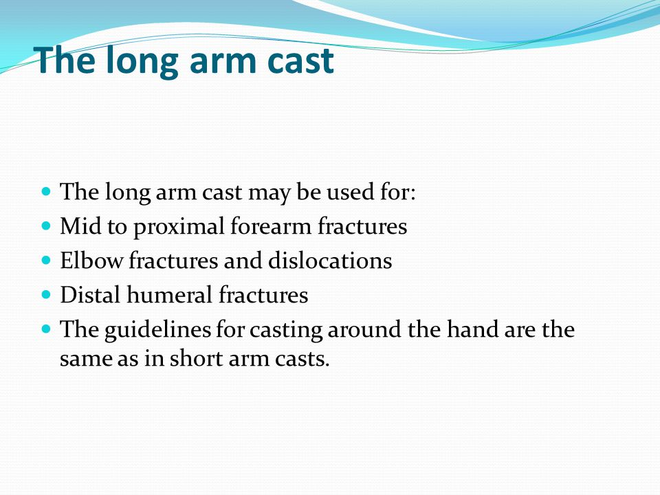 The long arm cast The long arm cast may be used for: