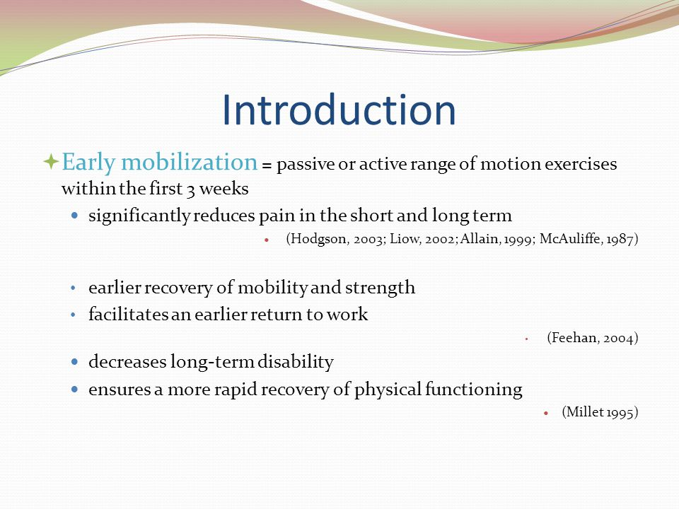 Introduction Early mobilization = passive or active range of motion exercises within the first 3 weeks.