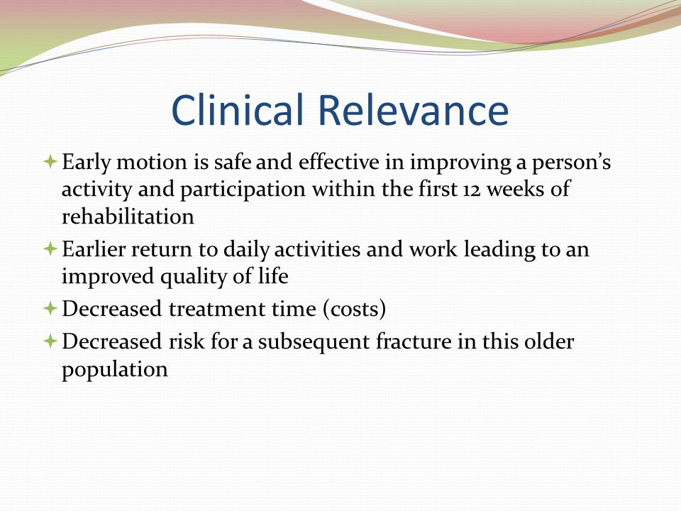 Clinical Relevance Early motion is safe and effective in improving a person's activity and participation within the first 12 weeks of rehabilitation.
