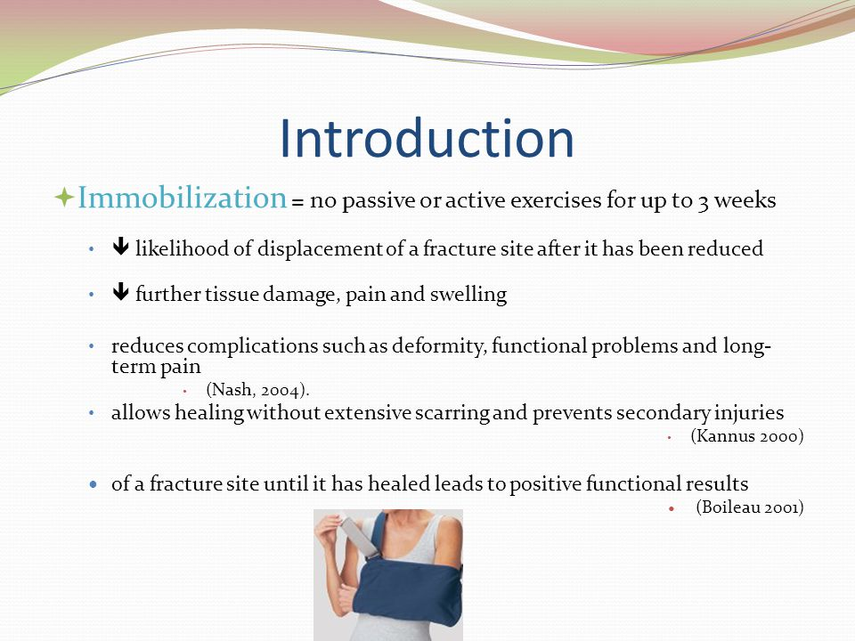 Introduction Immobilization = no passive or active exercises for up to 3 weeks.