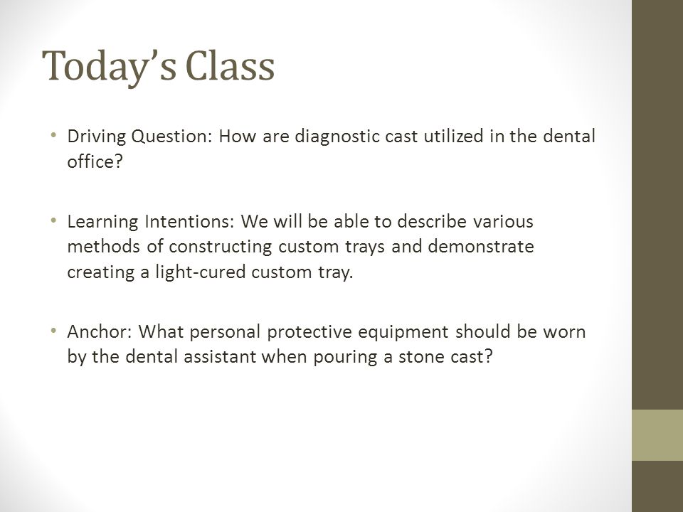 Today's Class Driving Question: How are diagnostic cast utilized in the dental office